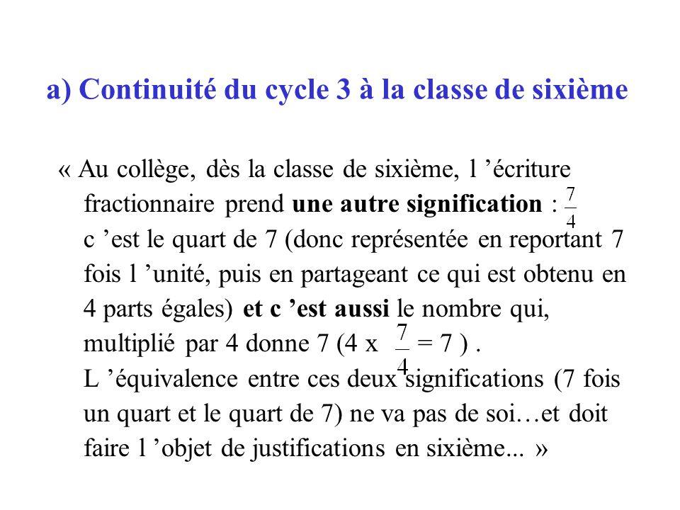 « Au collège, dès la classe de sixième, l écriture fractionnaire prend une autre signification : c est le quart de 7 (donc représentée en reportant 7