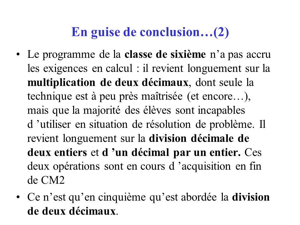 En guise de conclusion…(2) Le programme de la classe de sixième na pas accru les exigences en calcul : il revient longuement sur la multiplication de