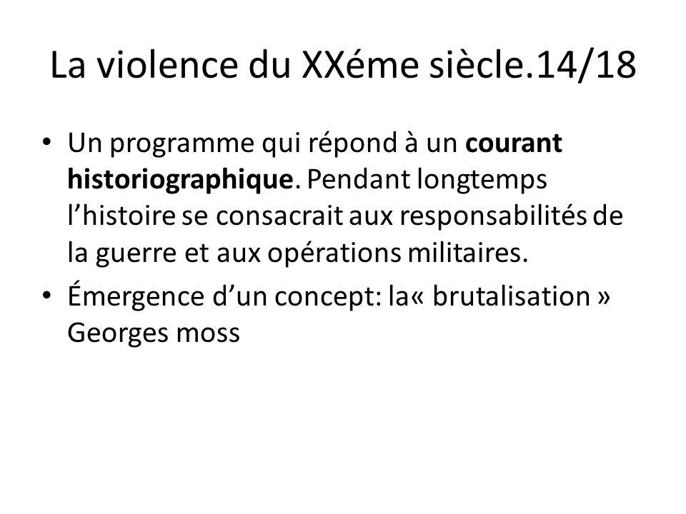 La violence du XXéme siècle.14/18 Un programme qui répond à un courant historiographique. Pendant longtemps lhistoire se consacrait aux responsabilité