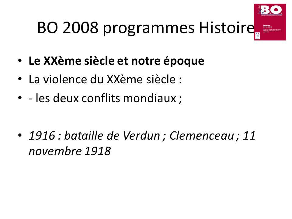 BO 2008 programmes Histoire Le XXème siècle et notre époque La violence du XXème siècle : - les deux conflits mondiaux ; 1916 : bataille de Verdun ; C