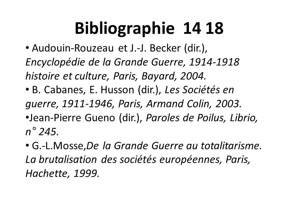 Bibliographie 14 18 Audouin-Rouzeau et J.-J. Becker (dir.), Encyclopédie de la Grande Guerre, 1914-1918 histoire et culture, Paris, Bayard, 2004. B. C