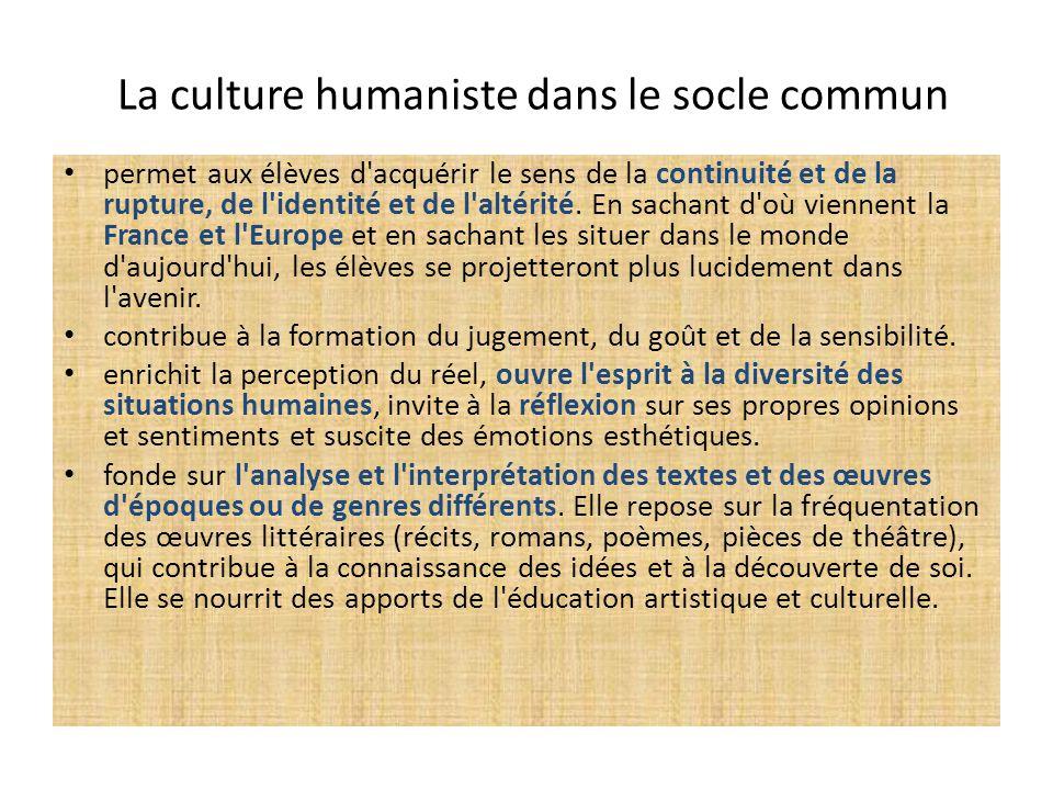La culture humaniste dans le socle commun permet aux élèves d'acquérir le sens de la continuité et de la rupture, de l'identité et de l'altérité. En s