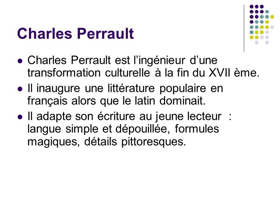 Charles Perrault Charles Perrault est lingénieur dune transformation culturelle à la fin du XVII ème. Il inaugure une littérature populaire en françai