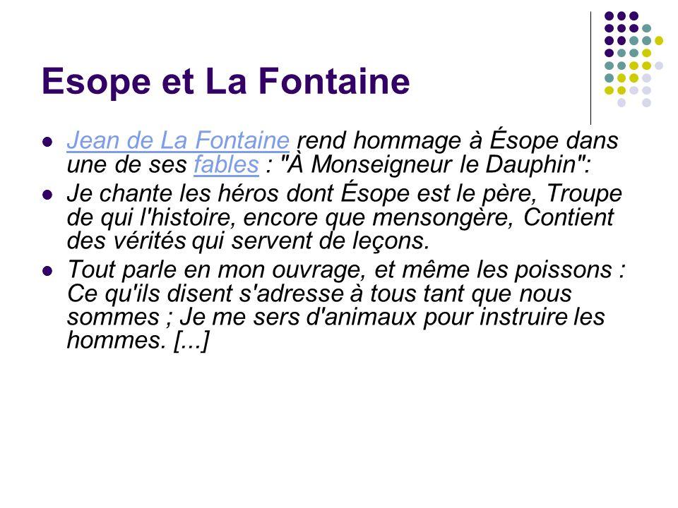 Esope et La Fontaine Jean de La Fontaine rend hommage à Ésope dans une de ses fables :