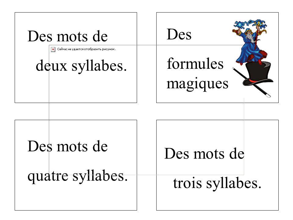 Des mots de quatre syllabes. Des mots de deux syllabes. Des formules magiques Des mots de trois syllabes.