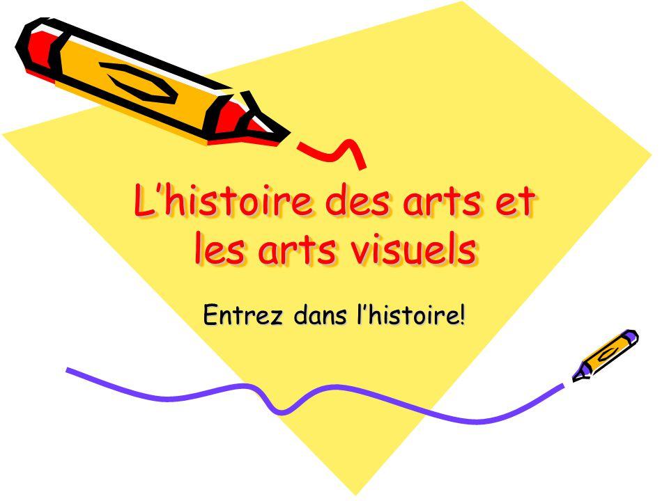 Lhistoire des arts et les arts visuels Entrez dans lhistoire!
