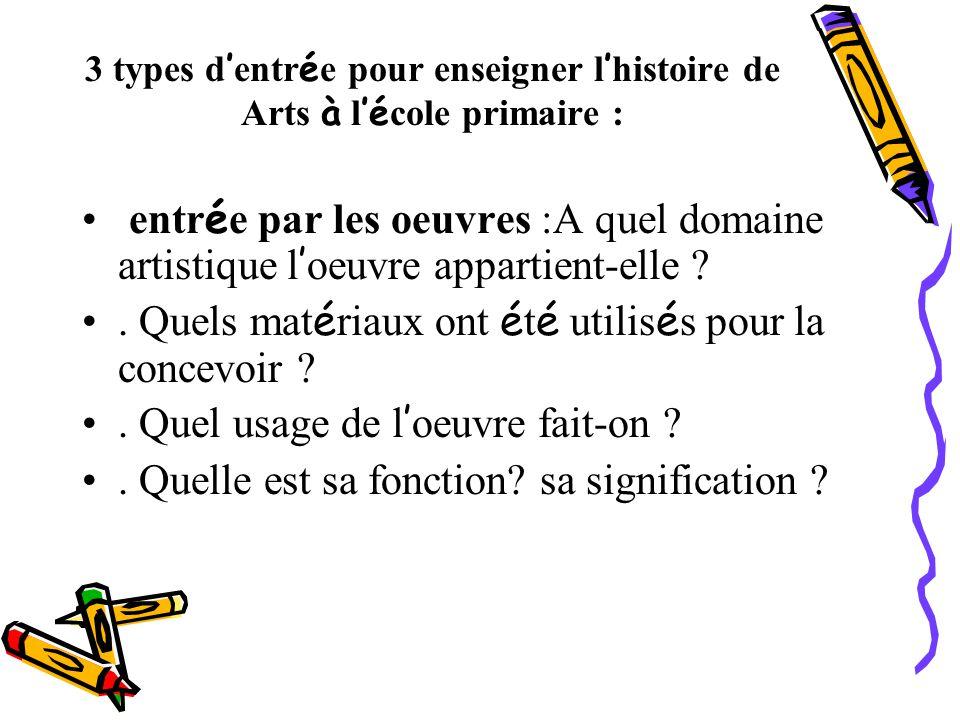 3 types d entr é e pour enseigner l histoire de Arts à l é cole primaire : entr é e par les oeuvres :A quel domaine artistique l oeuvre appartient-ell