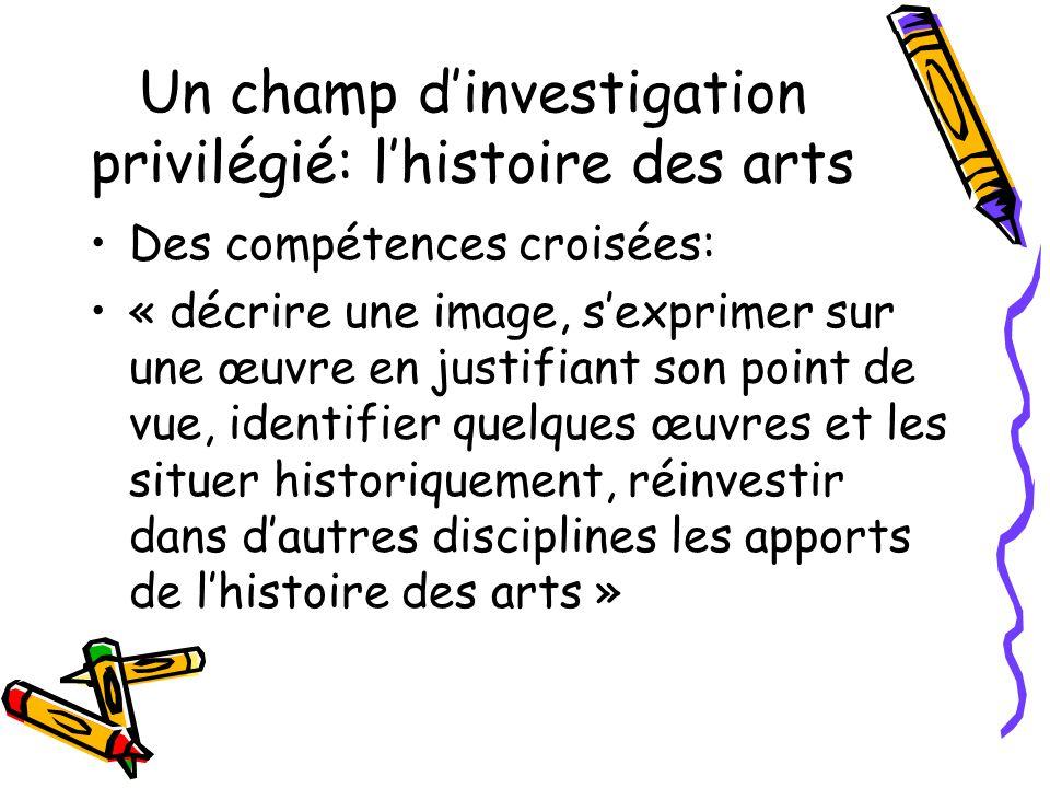 Un champ dinvestigation privilégié: lhistoire des arts Des compétences croisées: « décrire une image, sexprimer sur une œuvre en justifiant son point