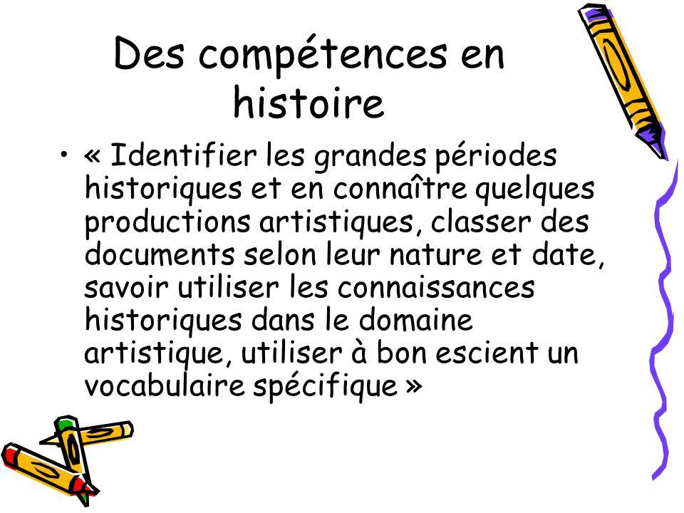 Des compétences en histoire « Identifier les grandes périodes historiques et en connaître quelques productions artistiques, classer des documents selo