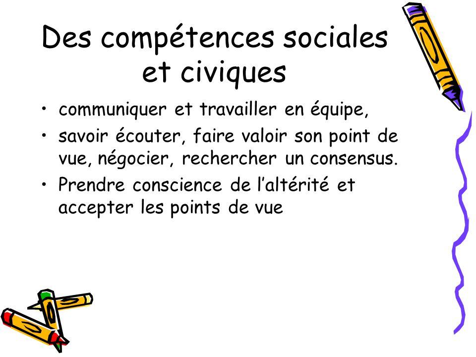 Des compétences sociales et civiques communiquer et travailler en équipe, savoir écouter, faire valoir son point de vue, négocier, rechercher un conse