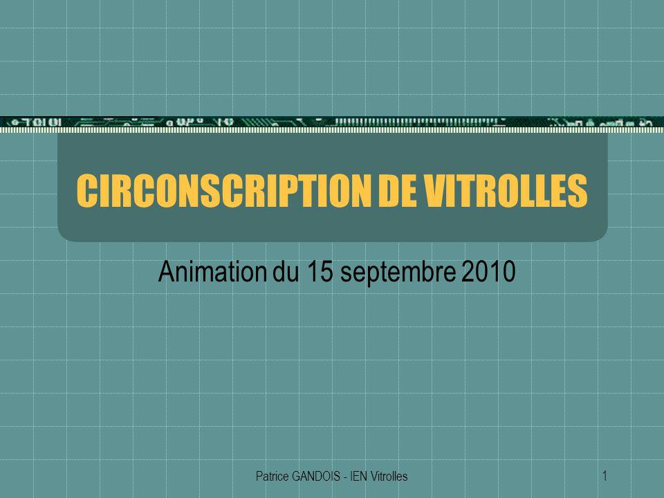 Patrice GANDOIS - IEN Vitrolles1 CIRCONSCRIPTION DE VITROLLES Animation du 15 septembre 2010