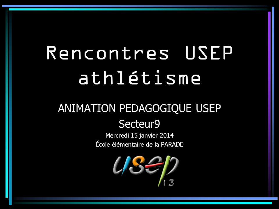 Rencontres USEP athlétisme ANIMATION PEDAGOGIQUE USEP Secteur9 Mercredi 15 janvier 2014 École élémentaire de la PARADE