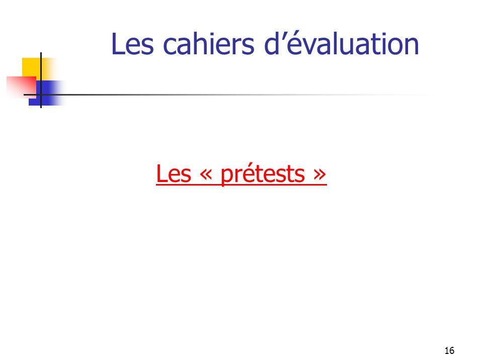 Les cahiers dévaluation Les « prétests » 16