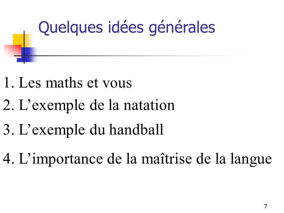 Quelques idées générales 1. Les maths et vous 2. Lexemple de la natation 3. Lexemple du handball 4. Limportance de la maîtrise de la langue 7
