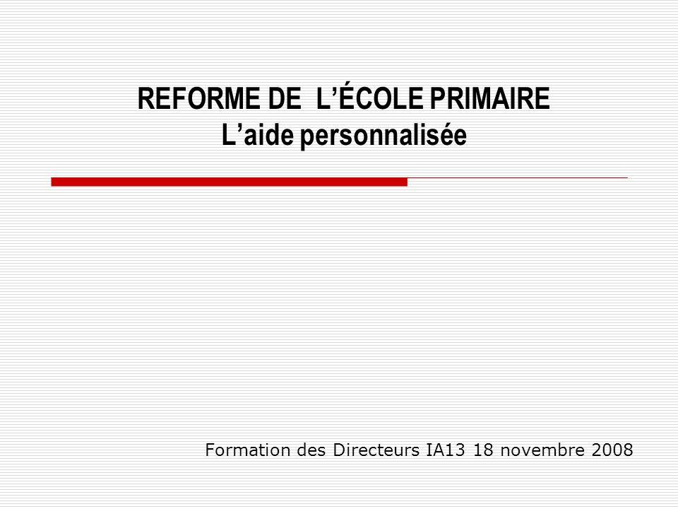 Formation des Directeurs IA13 18 novembre 2008 REFORME DE LÉCOLE PRIMAIRE Laide personnalisée