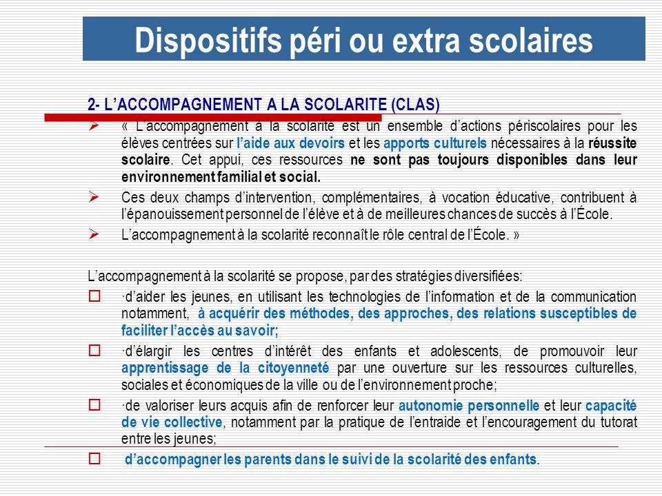 2- LACCOMPAGNEMENT A LA SCOLARITE (CLAS) « Laccompagnement à la scolarité est un ensemble dactions périscolaires pour les élèves centrées sur laide au