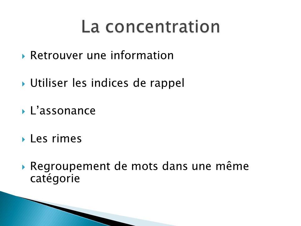 Retrouver une information Utiliser les indices de rappel Lassonance Les rimes Regroupement de mots dans une même catégorie