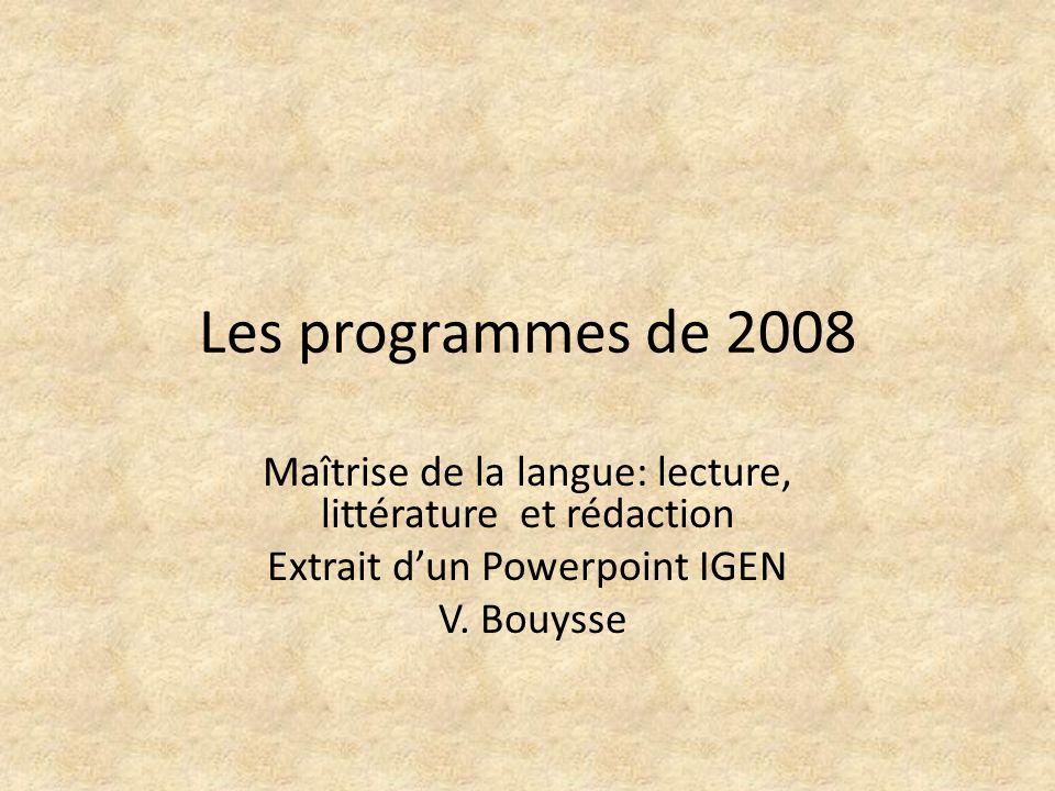 Les programmes de 2008 Maîtrise de la langue: lecture, littérature et rédaction Extrait dun Powerpoint IGEN V.