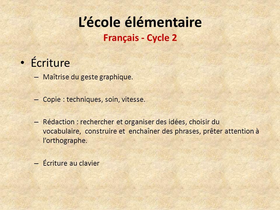 Lécole élémentaire Français - Cycle 2 Écriture – Maîtrise du geste graphique.