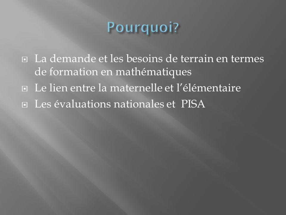 La demande et les besoins de terrain en termes de formation en mathématiques Le lien entre la maternelle et lélémentaire Les évaluations nationales et PISA