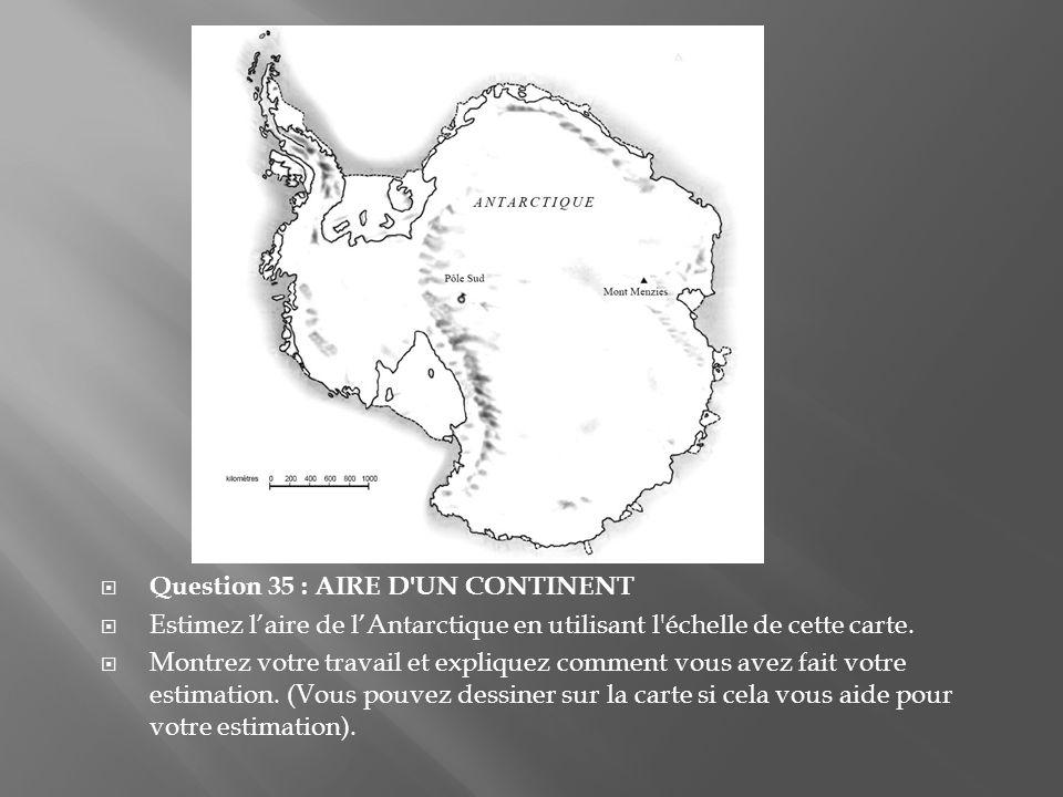 Question 35 : AIRE D UN CONTINENT Estimez laire de lAntarctique en utilisant l échelle de cette carte.