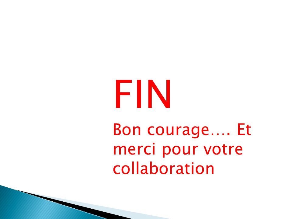 FIN Bon courage…. Et merci pour votre collaboration