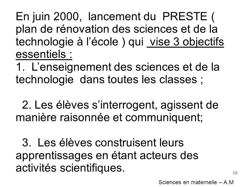 10 En juin 2000, lancement du PRESTE ( plan de rénovation des sciences et de la technologie à lécole ) qui vise 3 objectifs essentiels : 1. Lenseignem