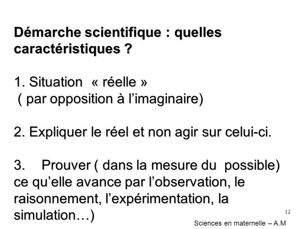 12 Démarche scientifique : quelles caractéristiques ? 1. Situation « réelle » ( par opposition à limaginaire) ( par opposition à limaginaire) 2. Expli