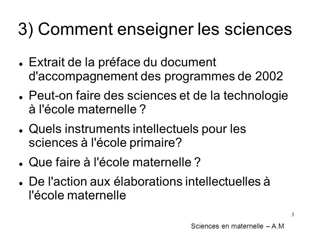 3 3) Comment enseigner les sciences Extrait de la préface du document d'accompagnement des programmes de 2002 Peut-on faire des sciences et de la tech