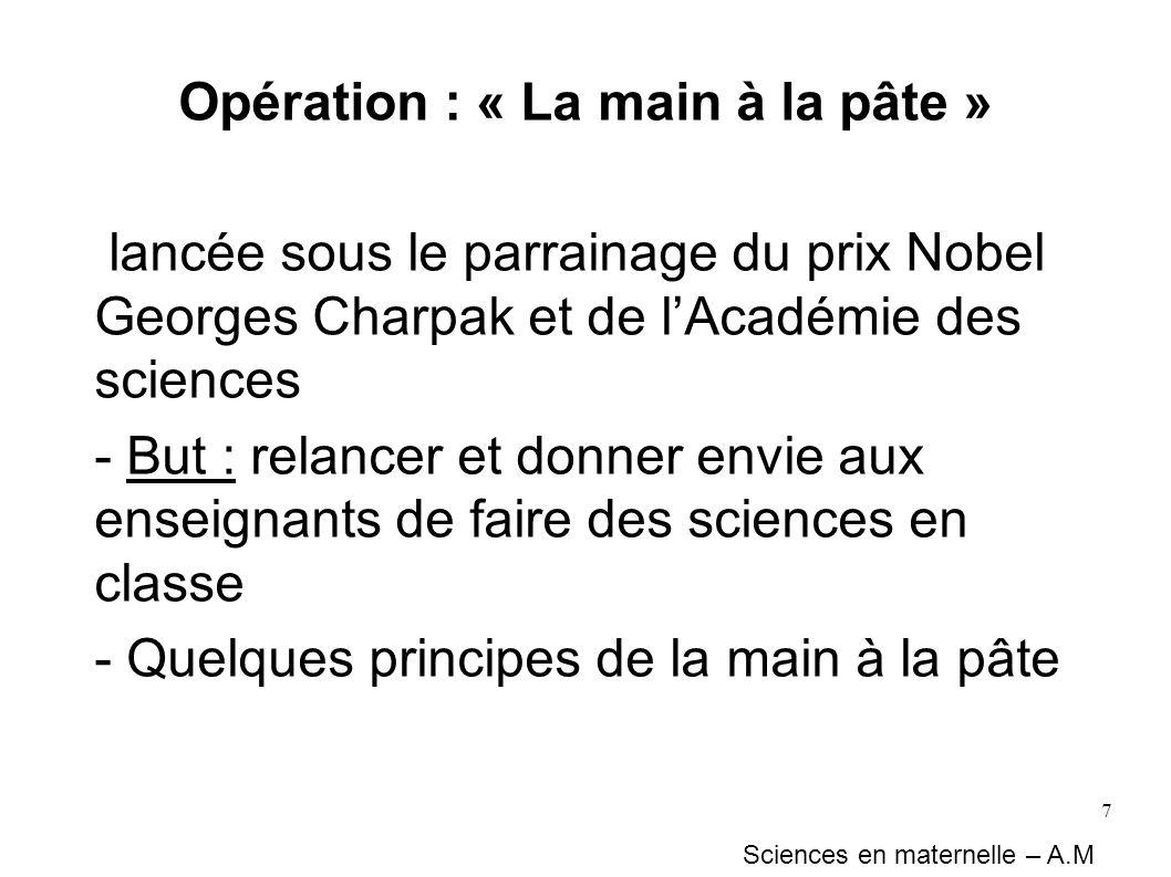 7 Opération : « La main à la pâte » lancée sous le parrainage du prix Nobel Georges Charpak et de lAcadémie des sciences - But : relancer et donner en