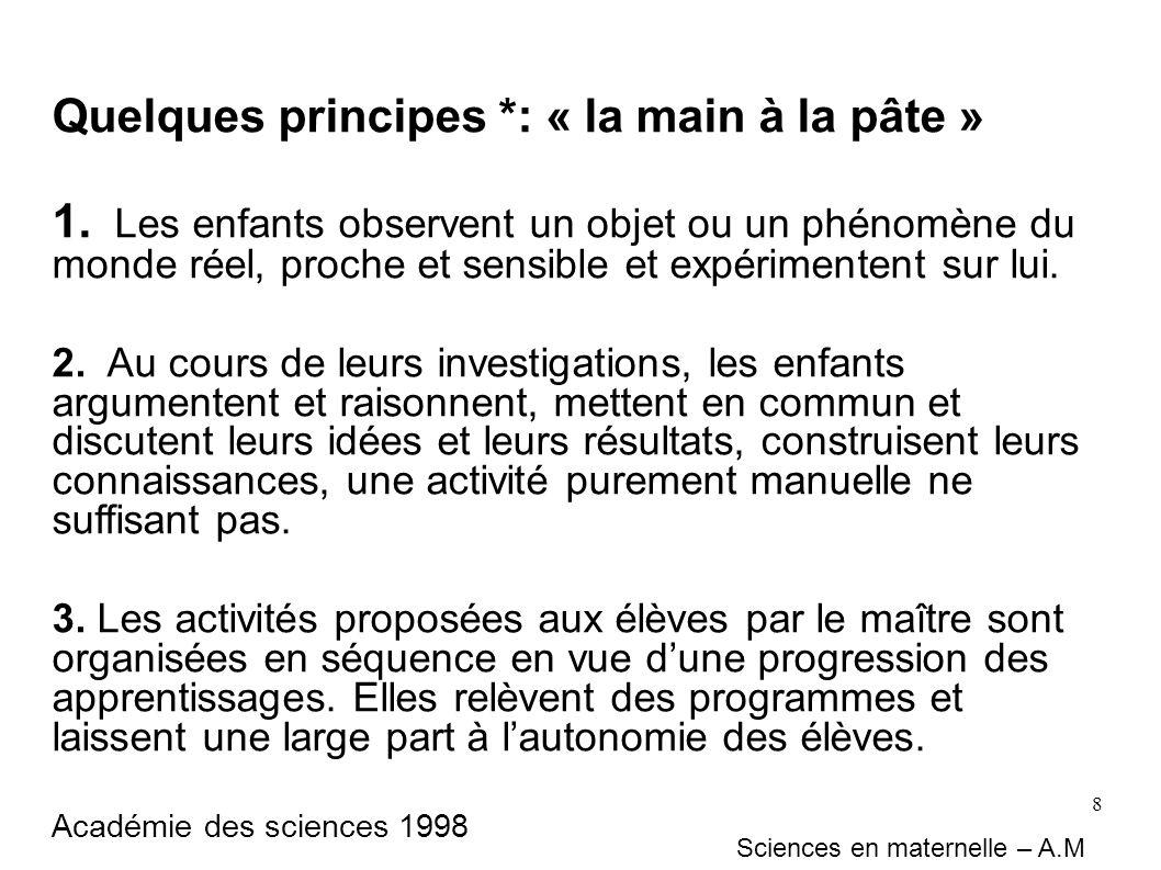 8 Quelques principes *: « la main à la pâte » 1. Les enfants observent un objet ou un phénomène du monde réel, proche et sensible et expérimentent sur