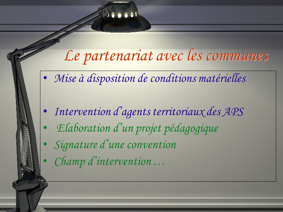 Le partenariat avec les communes Mise à disposition de conditions matérielles Intervention dagents territoriaux des APS Elaboration dun projet pédagogique Signature dune convention Champ dintervention …