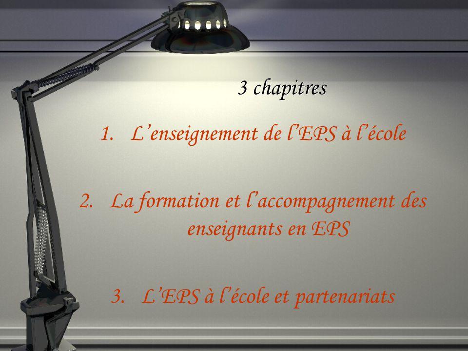 3 chapitres 1.Lenseignement de lEPS à lécole 2.La formation et laccompagnement des enseignants en EPS 3.LEPS à lécole et partenariats