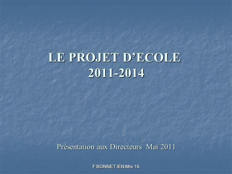 LE PROJET DECOLE 2011-2014 Présentation aux Directeurs Mai 2011 F BONNET IEN Mrs 15