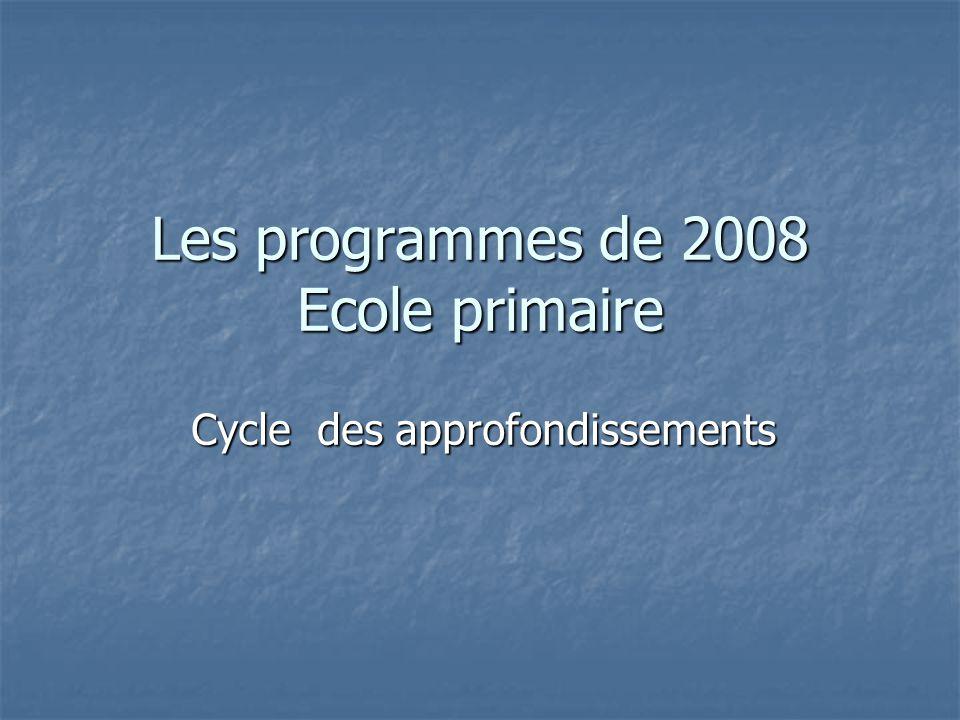 Les programmes de 2008 Ecole primaire Cycle des approfondissements
