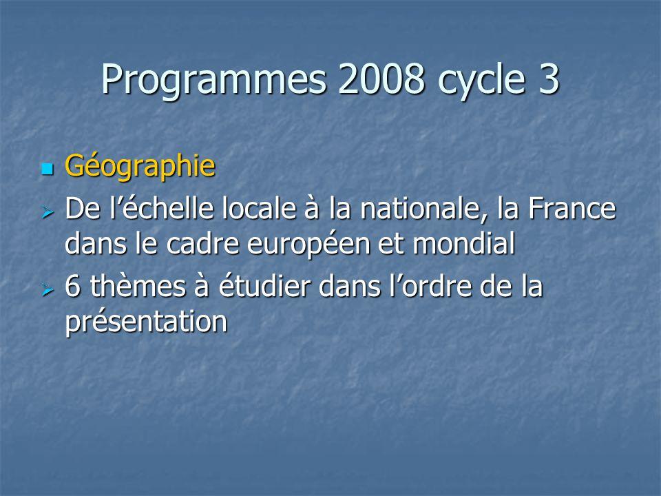 Programmes 2008 cycle 3 Géographie Géographie De léchelle locale à la nationale, la France dans le cadre européen et mondial De léchelle locale à la n