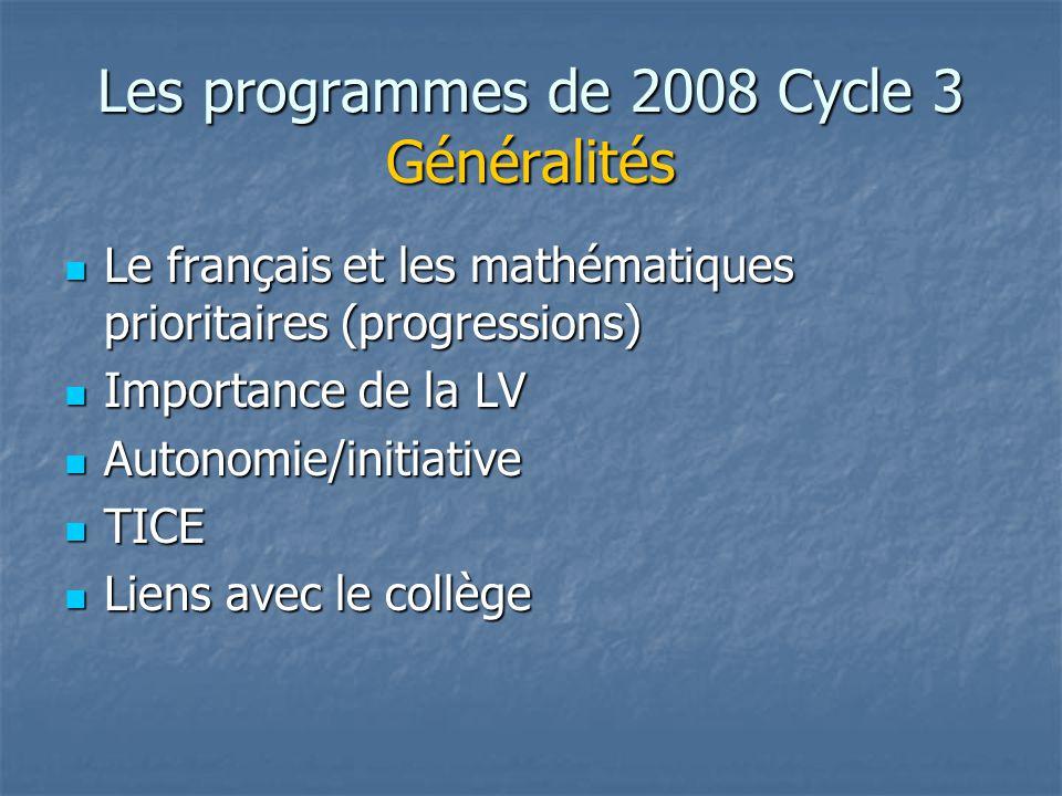 Les programmes de 2008 Cycle 3 Généralités Le français et les mathématiques prioritaires (progressions) Le français et les mathématiques prioritaires