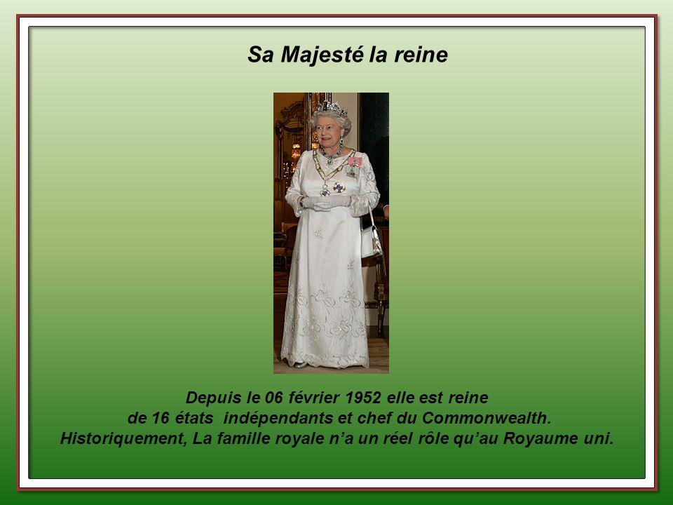 Sa Majesté la reine Depuis le 06 février 1952 elle est reine de 16 états indépendants et chef du Commonwealth.