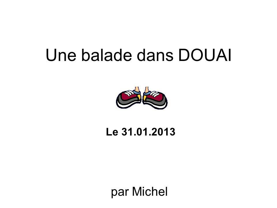 Une balade dans DOUAI par Michel Le 31.01.2013