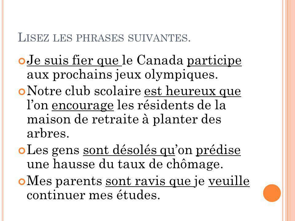 L ISEZ LES PHRASES SUIVANTES. Je suis fier que le Canada participe aux prochains jeux olympiques. Notre club scolaire est heureux que lon encourage le