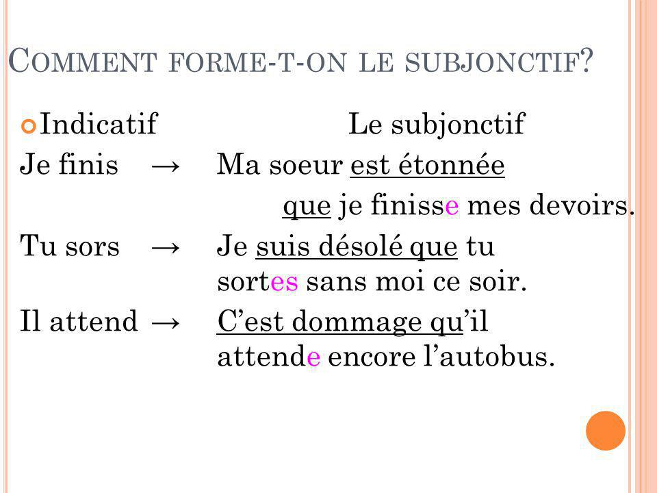 C OMMENT FORME - T - ON LE SUBJONCTIF .