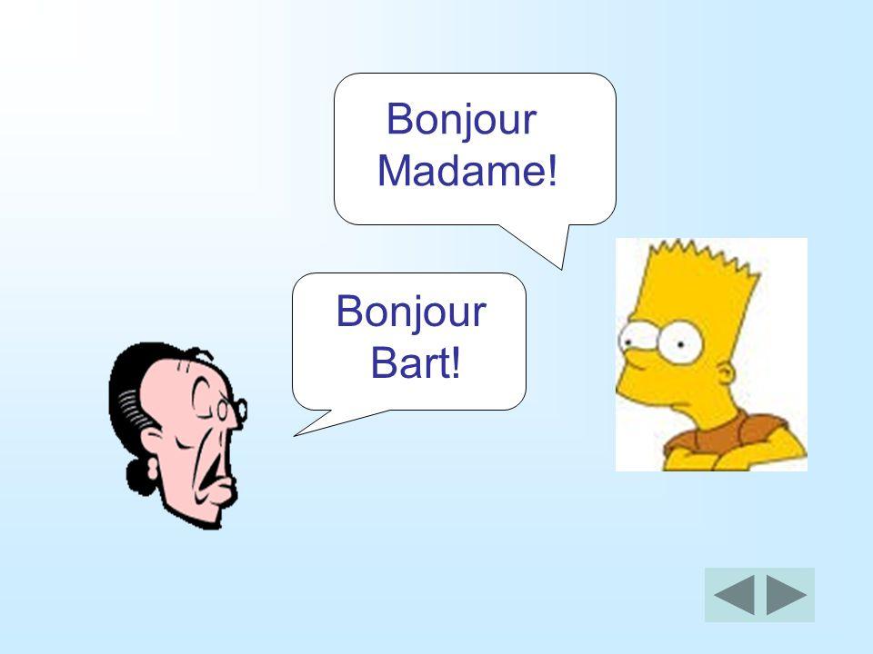 Bonjour Monsieur! Bonjour Bart!
