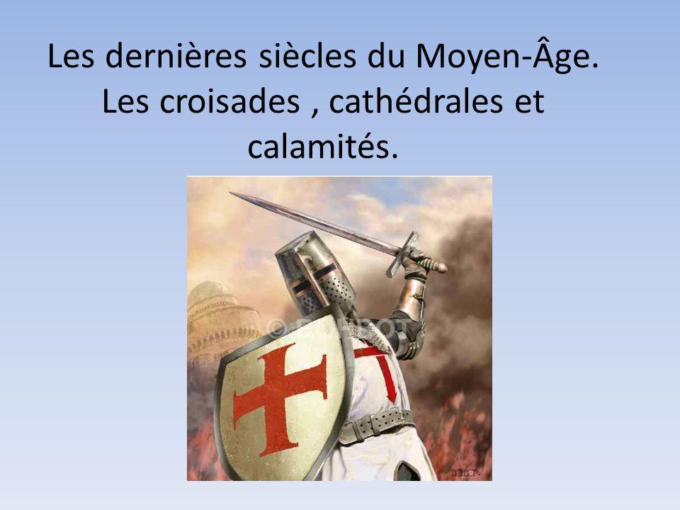 Les dernières siècles du Moyen-Âge. Les croisades, cathédrales et calamités.