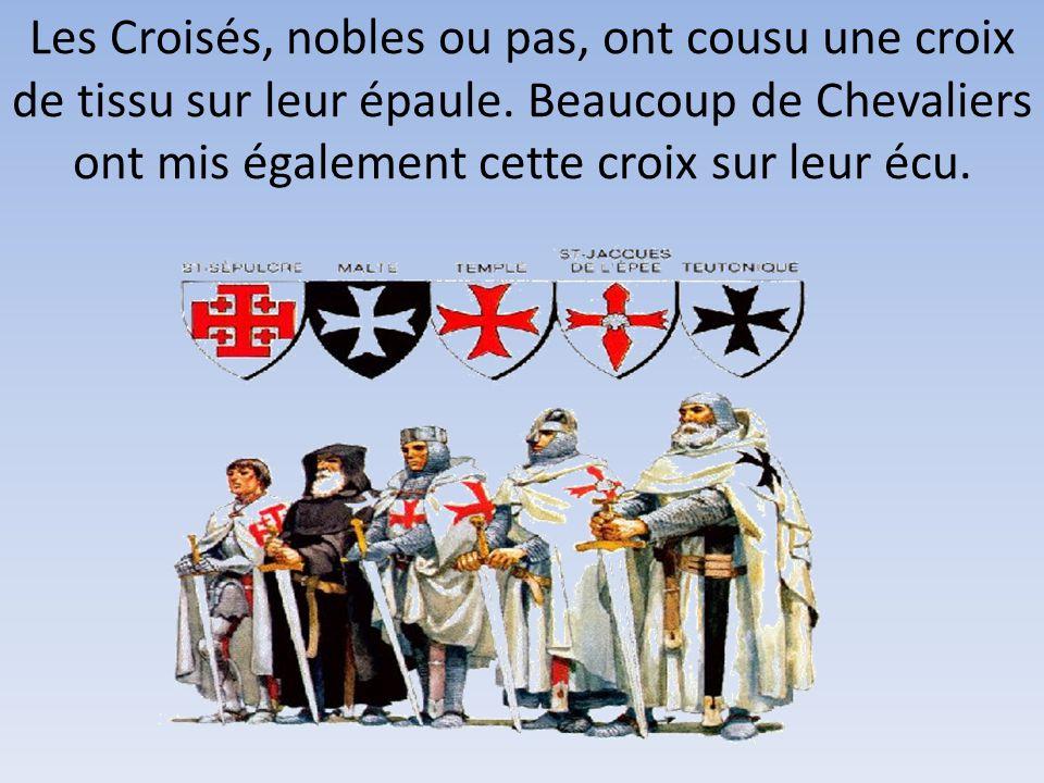 Les Croisés, nobles ou pas, ont cousu une croix de tissu sur leur épaule. Beaucoup de Chevaliers ont mis également cette croix sur leur écu.