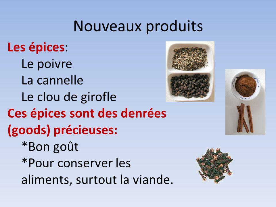 Nouveaux produits Les épices: Le poivre La cannelle Le clou de girofle Ces épices sont des denrées (goods) précieuses: *Bon goût *Pour conserver les a