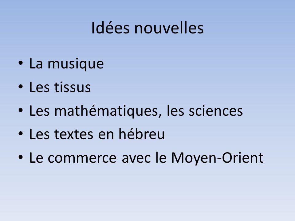 Idées nouvelles La musique Les tissus Les mathématiques, les sciences Les textes en hébreu Le commerce avec le Moyen-Orient