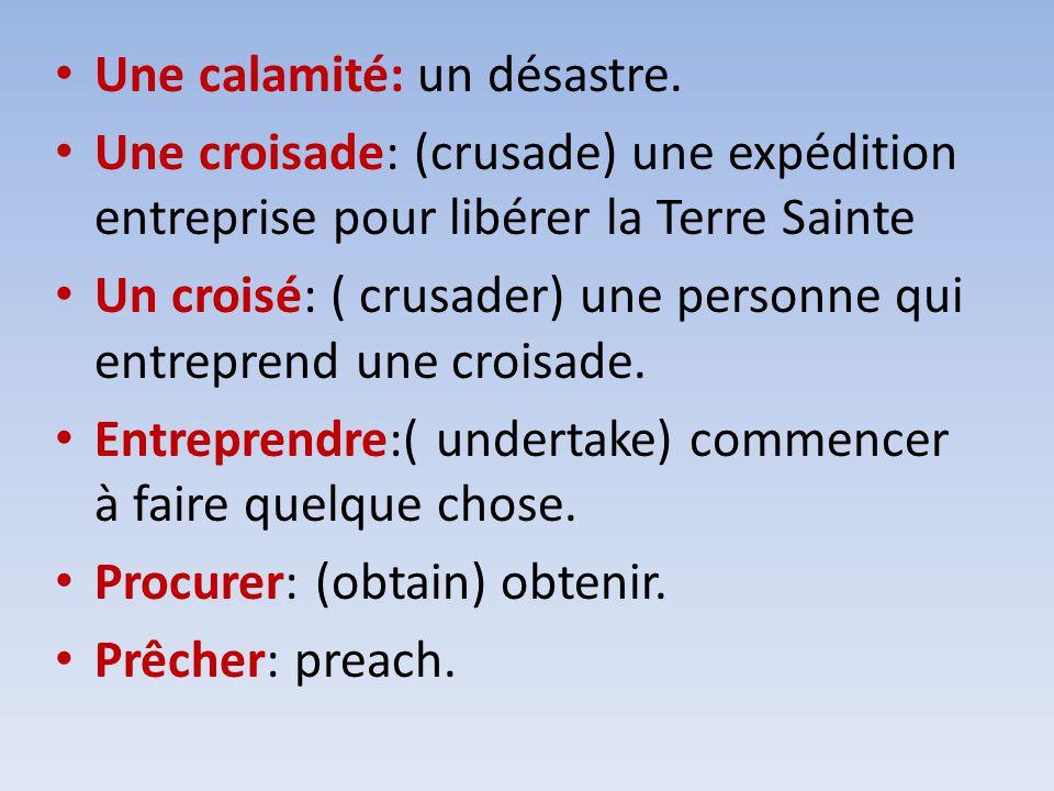 Une calamité: un désastre. Une croisade: (crusade) une expédition entreprise pour libérer la Terre Sainte Un croisé: ( crusader) une personne qui entr