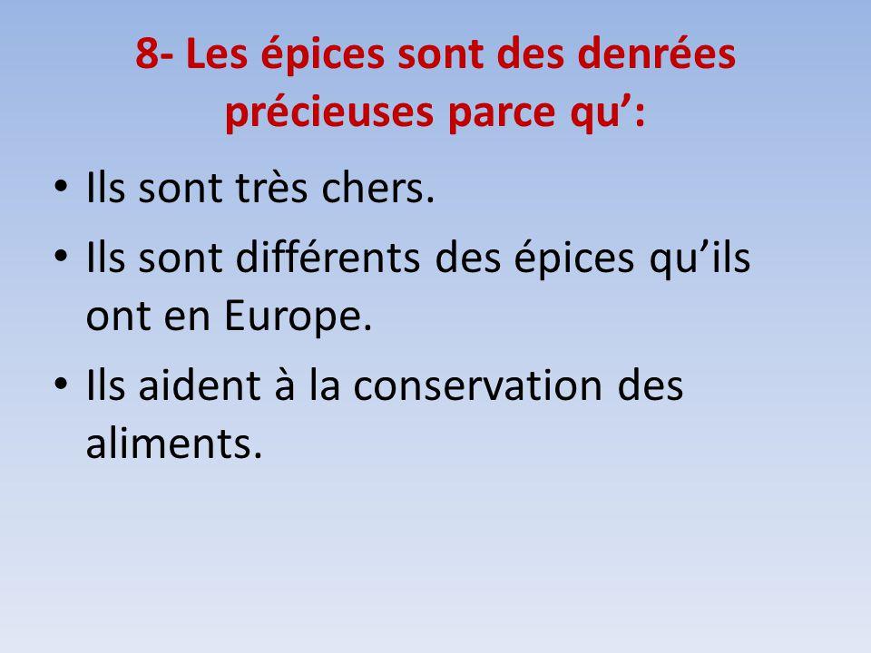 8- Les épices sont des denrées précieuses parce qu: Ils sont très chers. Ils sont différents des épices quils ont en Europe. Ils aident à la conservat