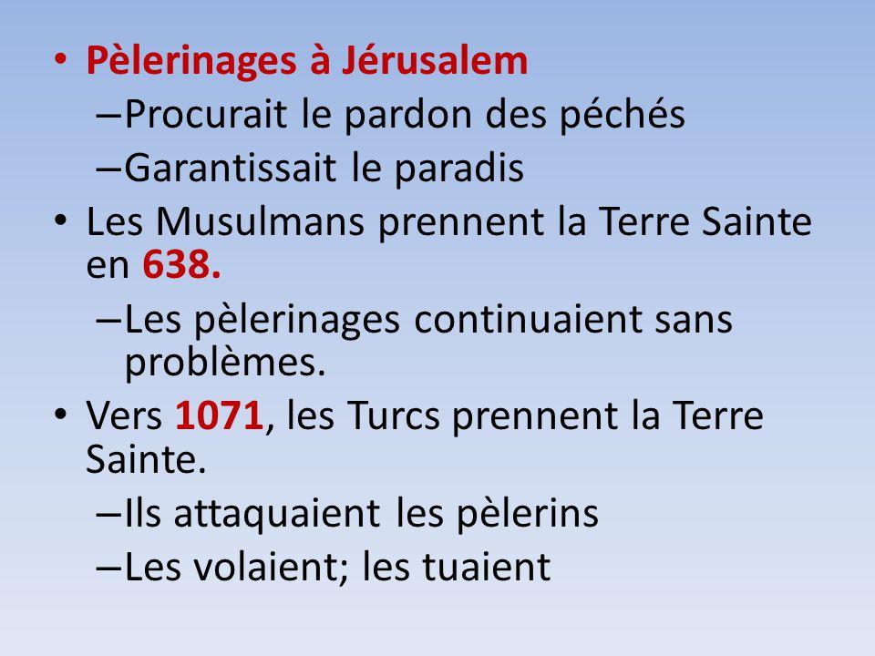 Pèlerinages à Jérusalem – Procurait le pardon des péchés – Garantissait le paradis Les Musulmans prennent la Terre Sainte en 638. – Les pèlerinages co