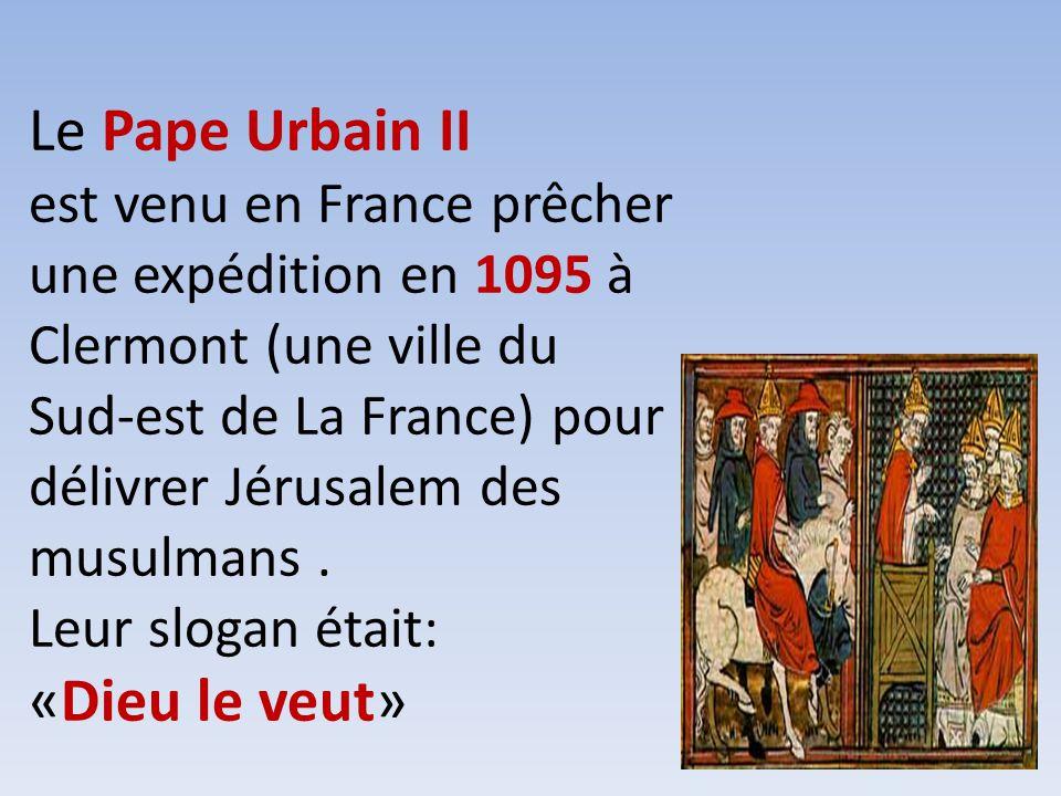 Le Pape Urbain II est venu en France prêcher une expédition en 1095 à Clermont (une ville du Sud-est de La France) pour délivrer Jérusalem des musulma